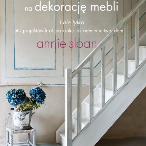 Ksiązka Annie Sloan Kolorowe pomysły na dekorację mebli